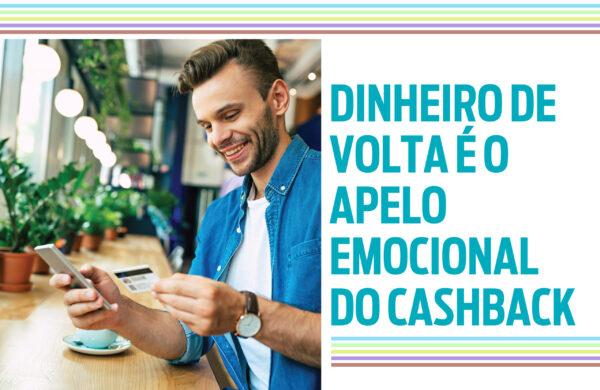 Dinheiro de volta é o apelo emocional do cashback